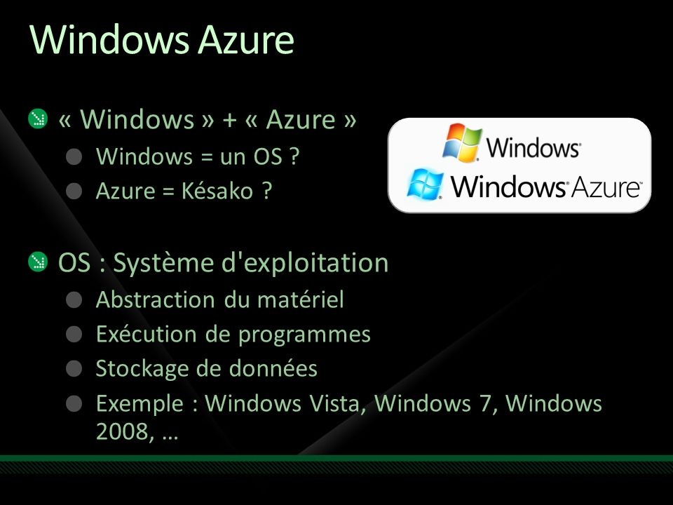 Windows Azure « Windows » + « Azure » Windows = un OS .