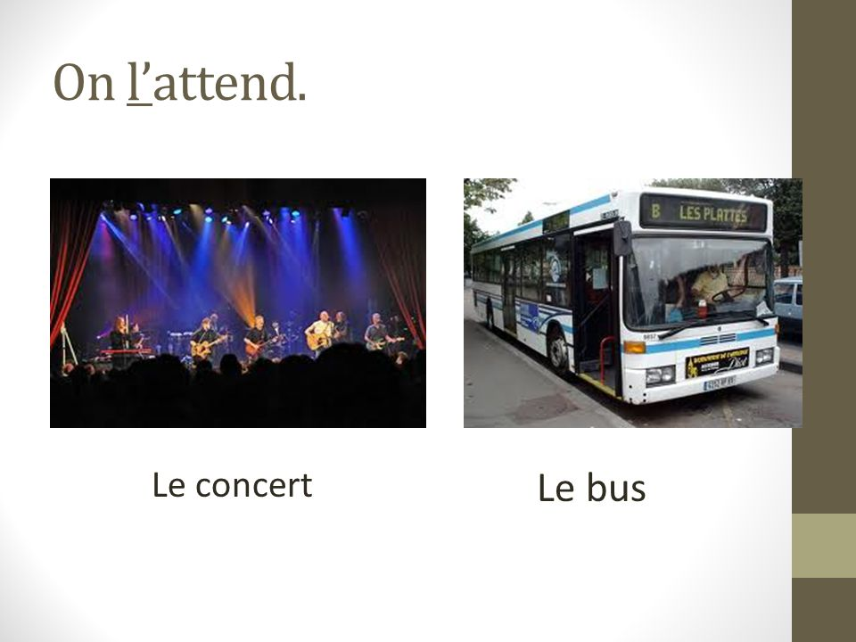 On lattend. Le concert Le bus