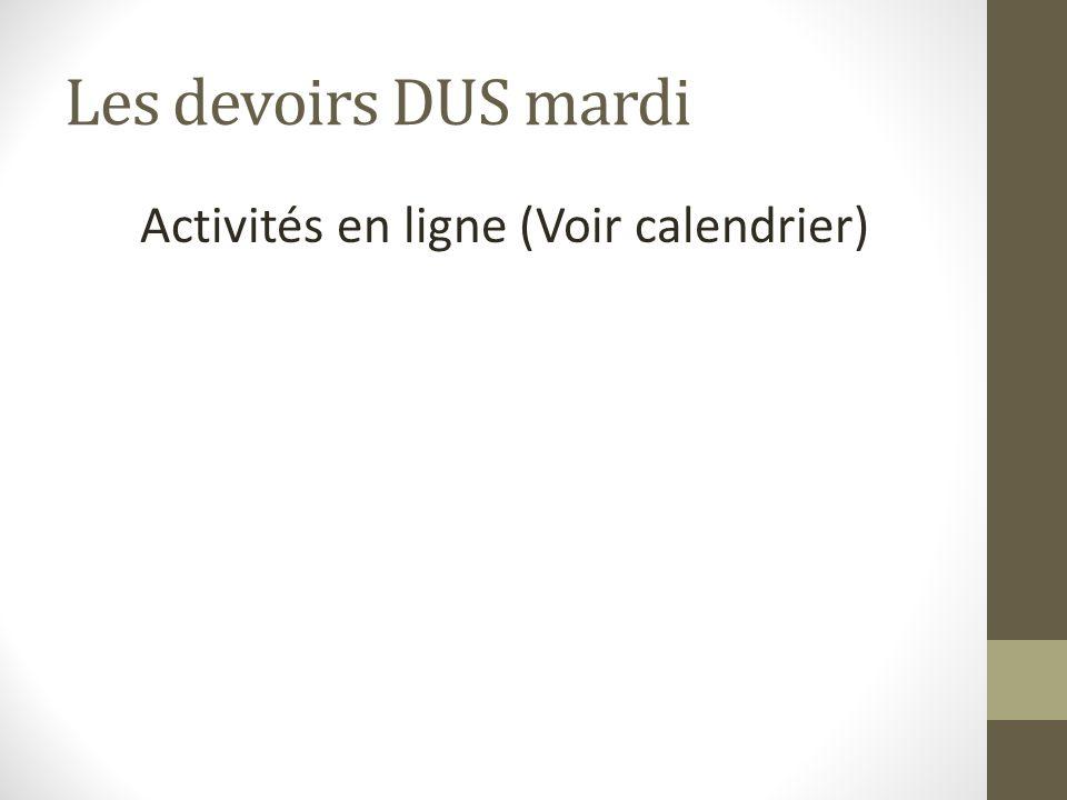 Les devoirs DUS mardi Activités en ligne (Voir calendrier)