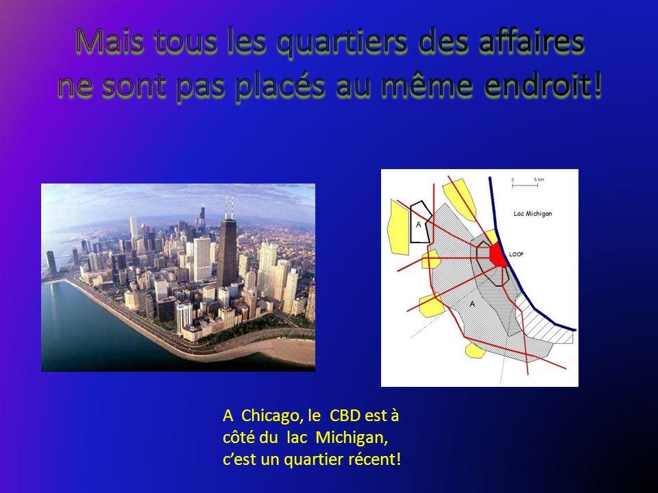 A Chicago, le CBD est à côté du lac Michigan, cest un quartier récent!