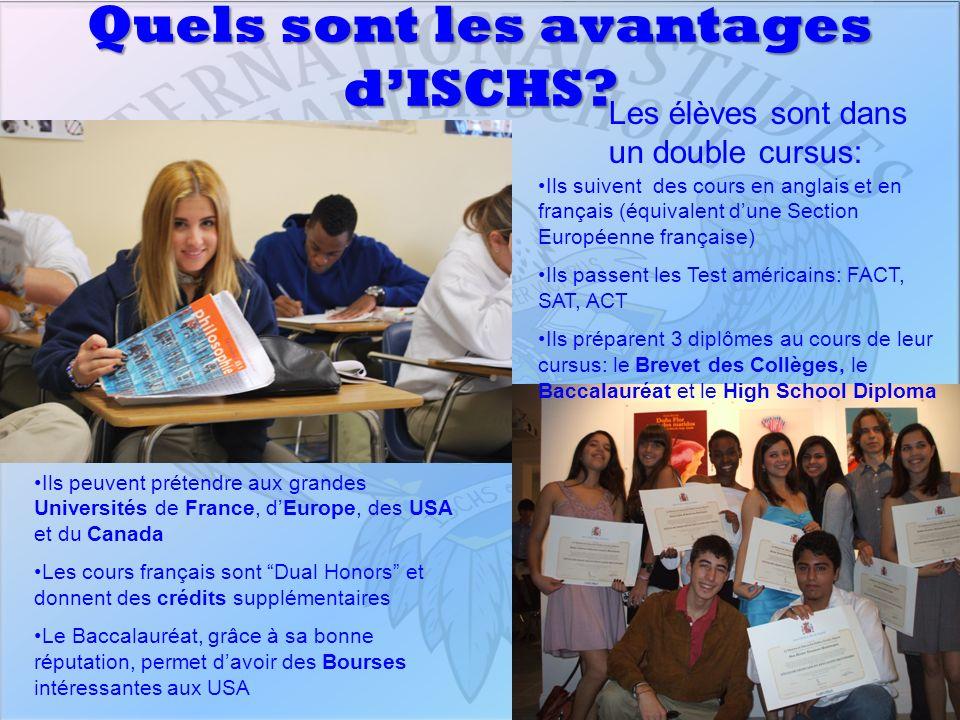 Quels sont les avantages dISCHS? Les élèves sont dans un double cursus: Ils peuvent prétendre aux grandes Universités de France, dEurope, des USA et d