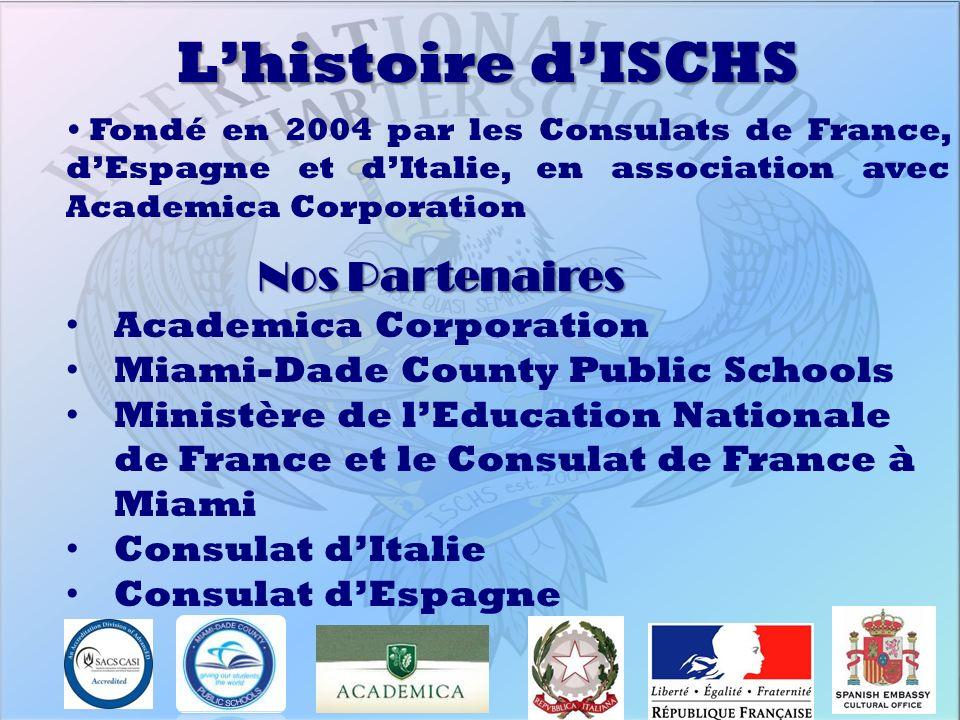 Lhistoire dISCHS Fondé en 2004 par les Consulats de France, dEspagne et dItalie, en association avec Academica Corporation Nos Partenaires Academica C