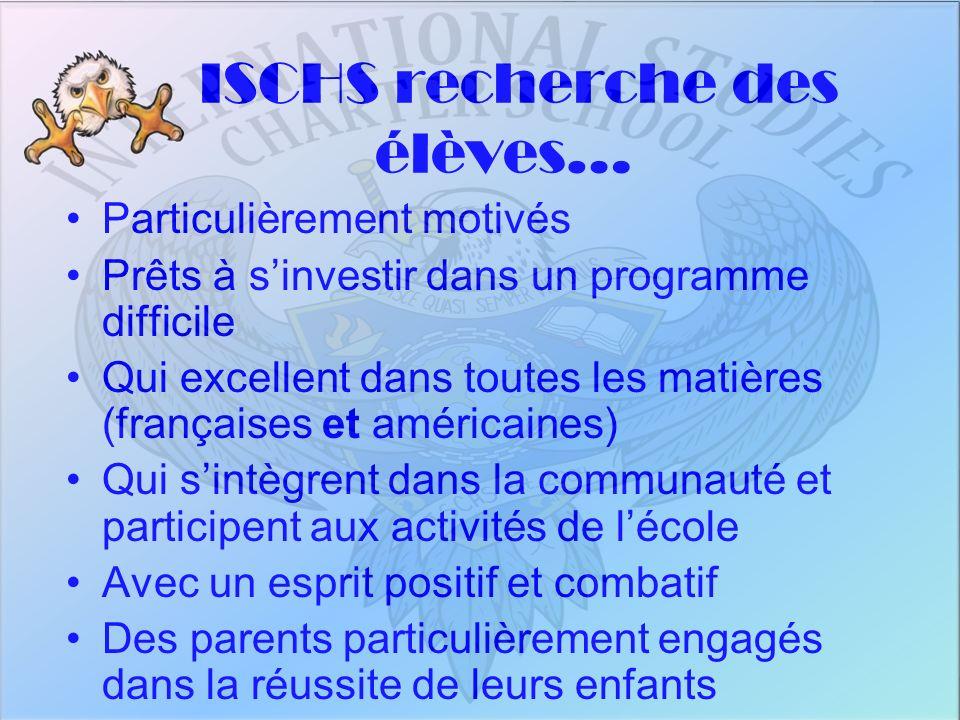 ISCHS recherche des élèves… Particulièrement motivés Prêts à sinvestir dans un programme difficile Qui excellent dans toutes les matières (françaises