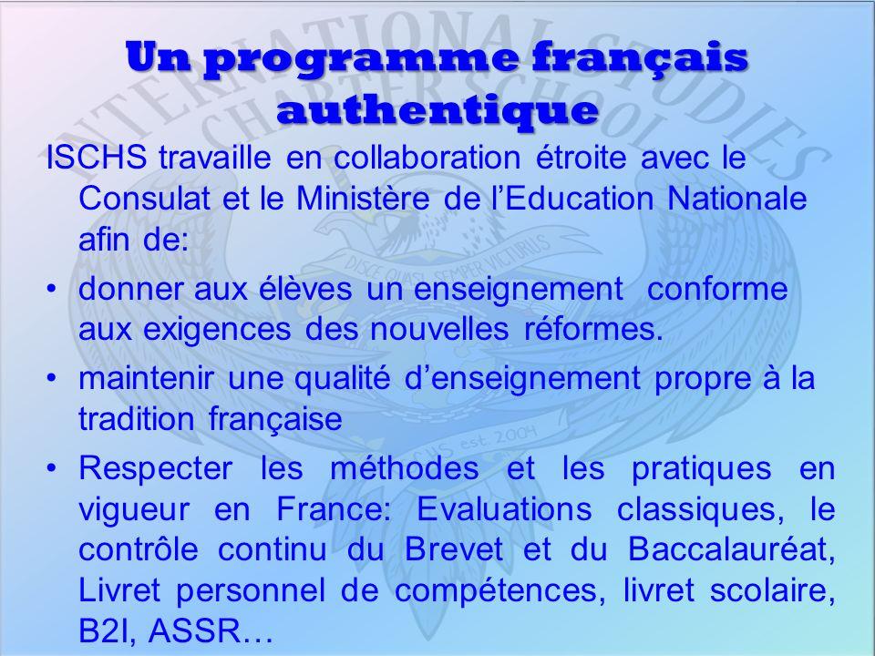 Un programme français authentique ISCHS travaille en collaboration étroite avec le Consulat et le Ministère de lEducation Nationale afin de: donner au
