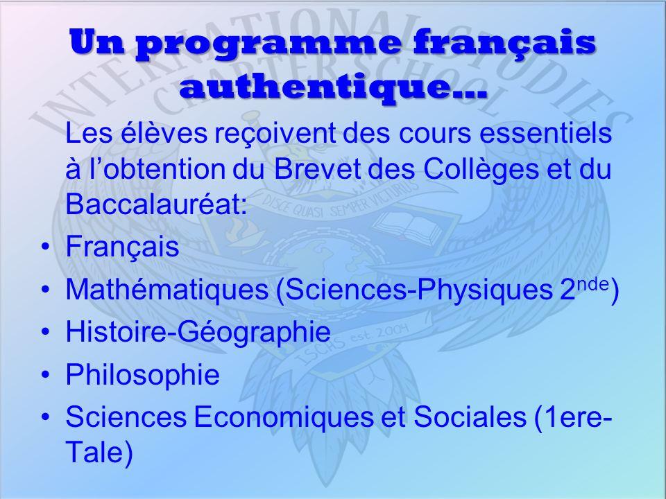Un programme français authentique… Les élèves reçoivent des cours essentiels à lobtention du Brevet des Collèges et du Baccalauréat: Français Mathémat