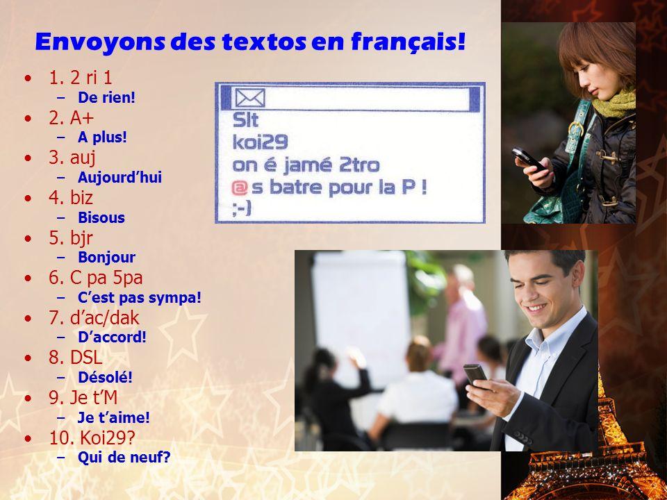 Envoyons des textos en français.1. 2 ri 1 –De rien.
