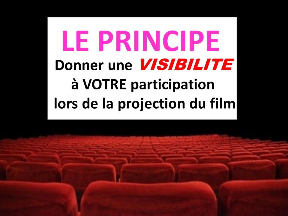 Donner une VISIBILITE à VOTRE participation lors de la projection du film LE PRINCIPE