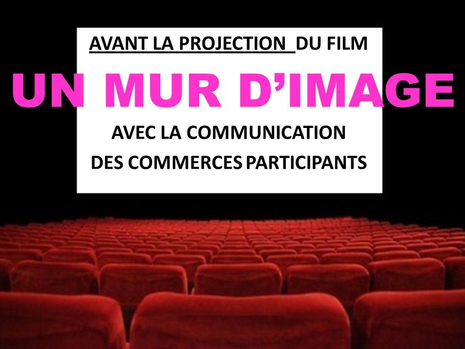 AVANT LA PROJECTION DU FILM AVEC LA COMMUNICATION DES COMMERCES PARTICIPANTS UN MUR DIMAGE