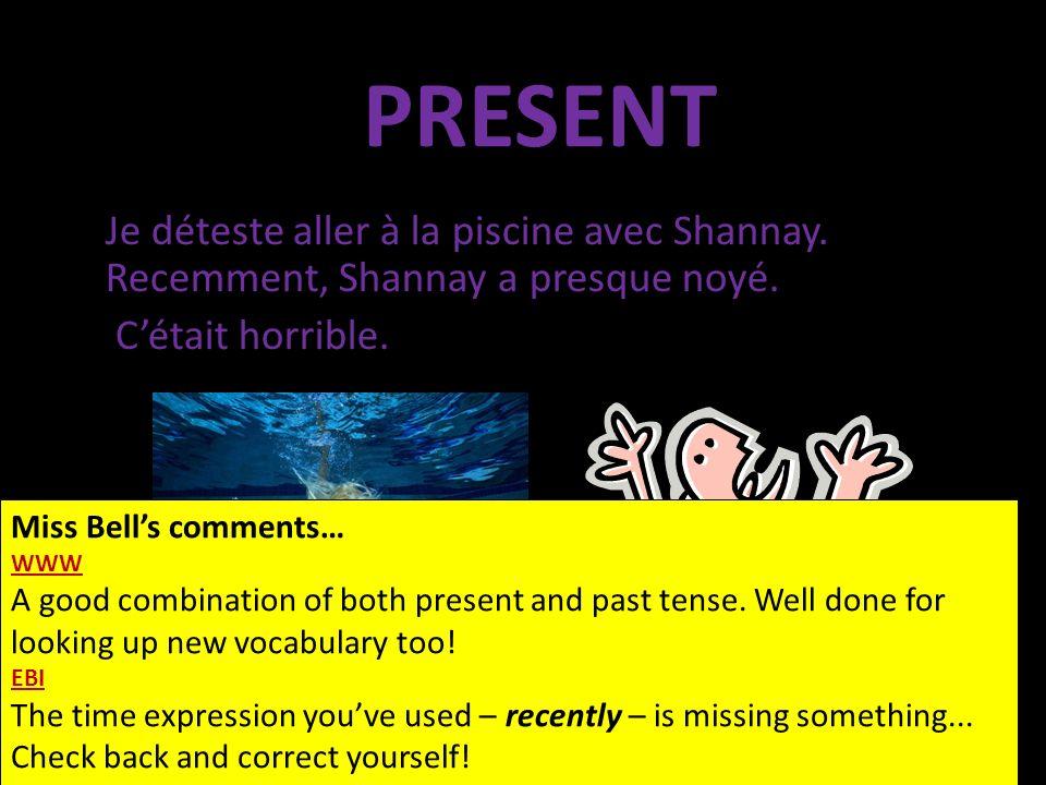 Je déteste aller à la piscine avec Shannay. Recemment, Shannay a presque noyé. Cétait horrible. PRESENT Miss Bells comments… WWW A good combination of