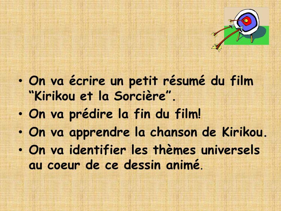 On va écrire un petit résumé du film Kirikou et la Sorcière. On va prédire la fin du film! On va apprendre la chanson de Kirikou. On va identifier les
