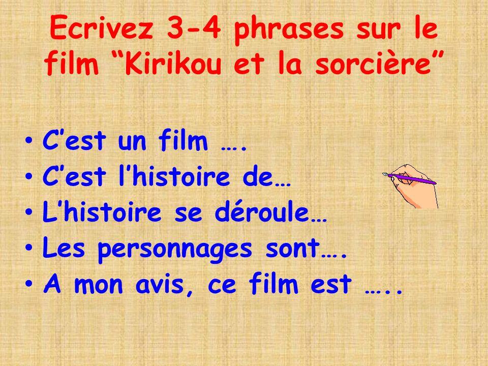 Ecrivez 3-4 phrases sur le film Kirikou et la sorcière Cest un film ….
