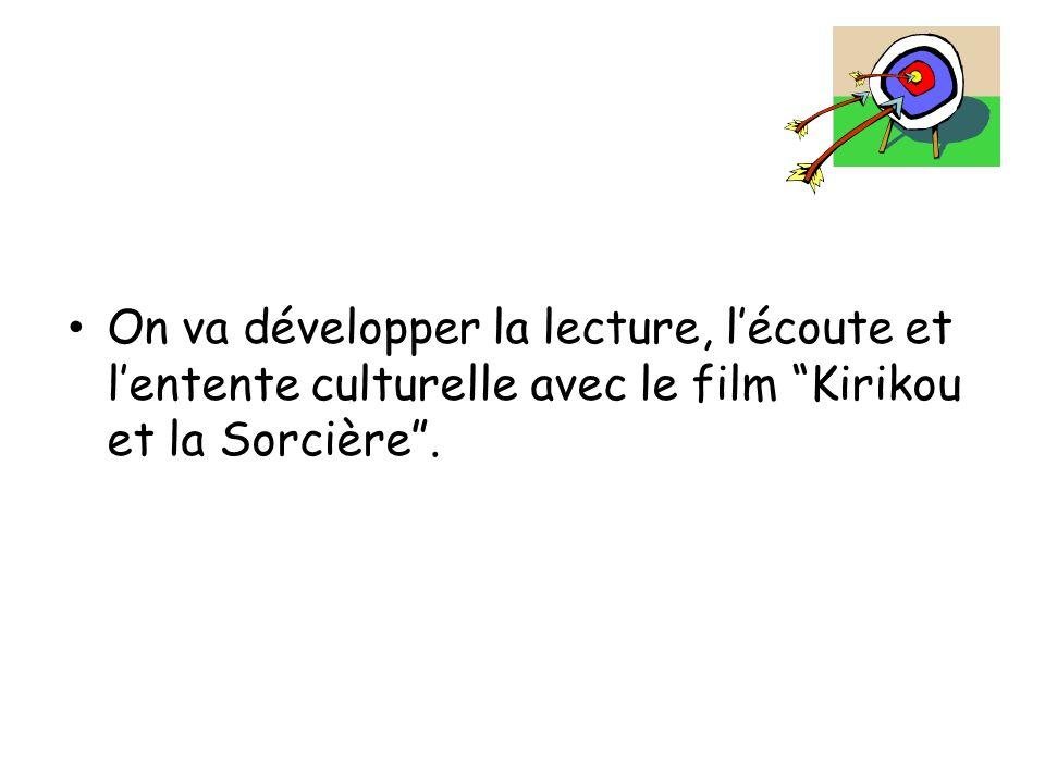 On va développer la lecture, lécoute et lentente culturelle avec le film Kirikou et la Sorcière.