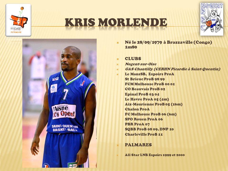 Né le 28/09/1979 à Brazzaville (Congo) 1m80 CLUBS Nogent-sur-Oise GAS Chantilly (CERHN Picardie à Saint-Quentin) Le MansSB, Espoirs ProA St Brieuc Pro