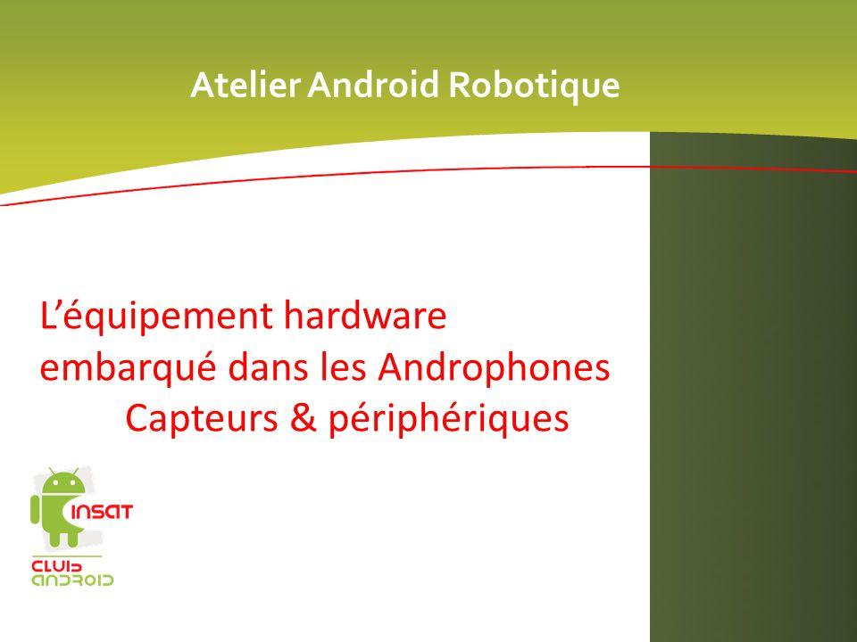 Atelier Android Robotique Léquipement hardware embarqué dans les Androphones Capteurs & périphériques