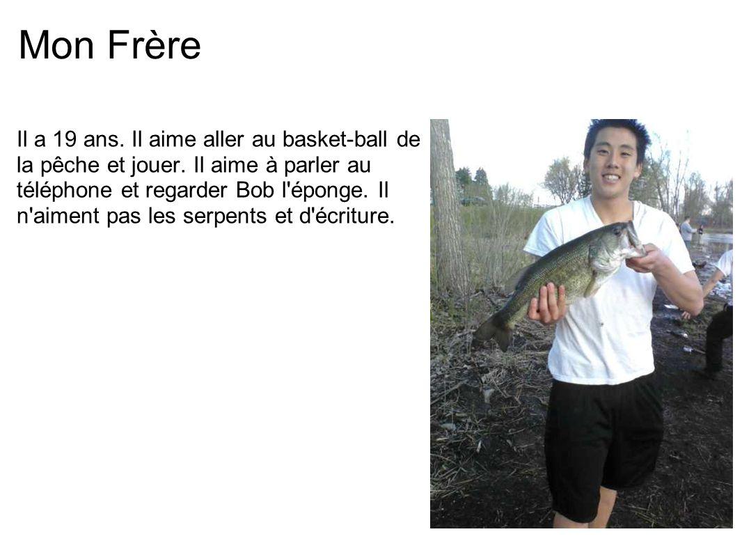 Mon Frère Il a 19 ans. Il aime aller au basket-ball de la pêche et jouer. Il aime à parler au téléphone et regarder Bob l'éponge. Il n'aiment pas les