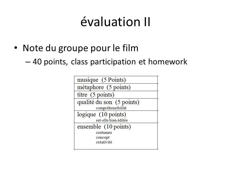 évaluation II Note du groupe pour le film – 40 points, class participation et homework