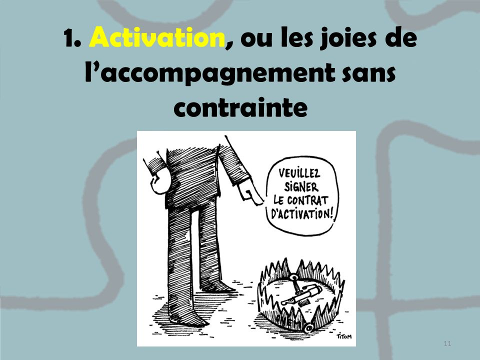1. Activation, ou les joies de laccompagnement sans contrainte 11