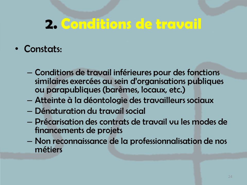 2. Conditions de travail Constats: – Conditions de travail inférieures pour des fonctions similaires exercées au sein dorganisations publiques ou para
