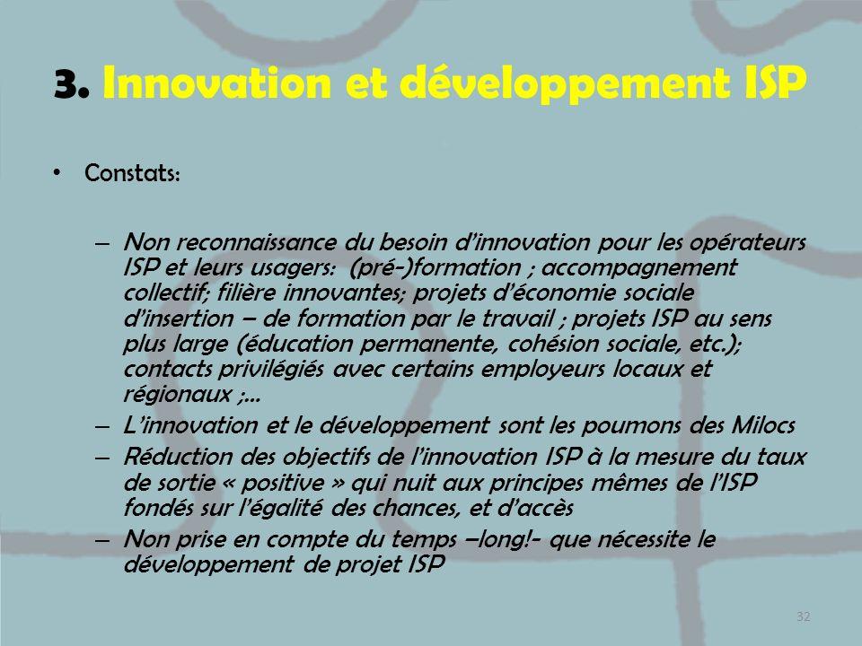 3. Innovation et développement ISP Constats: – Non reconnaissance du besoin dinnovation pour les opérateurs ISP et leurs usagers: (pré-)formation ; ac