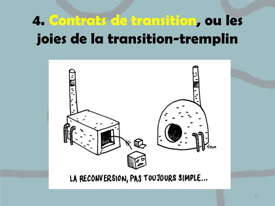 4. Contrats de transition, ou les joies de la transition-tremplin 37