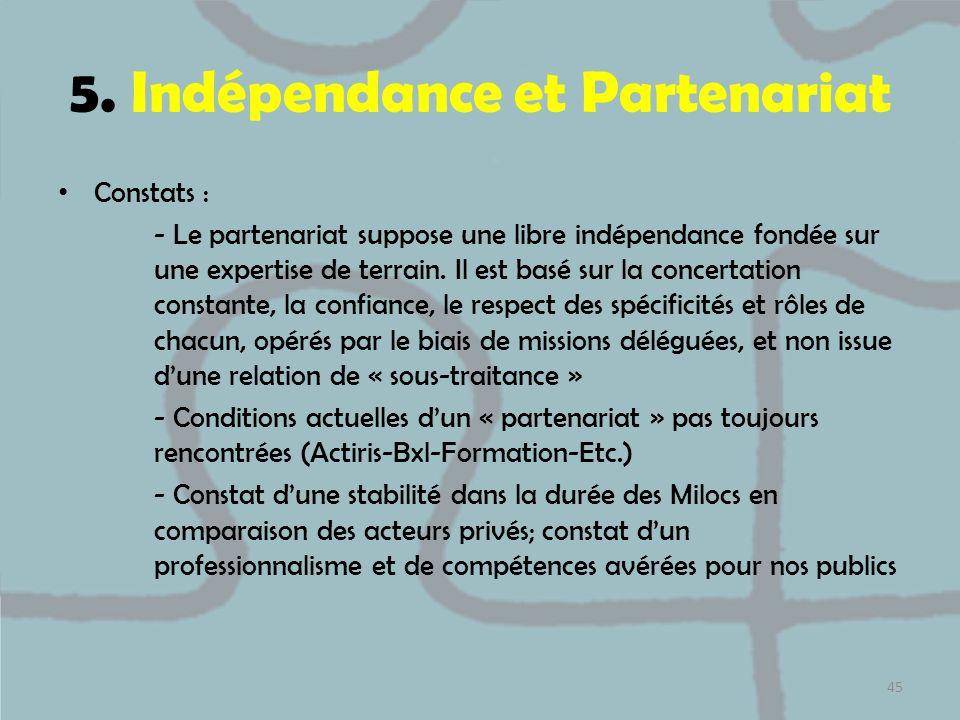 5. Indépendance et Partenariat Constats : - Le partenariat suppose une libre indépendance fondée sur une expertise de terrain. Il est basé sur la conc