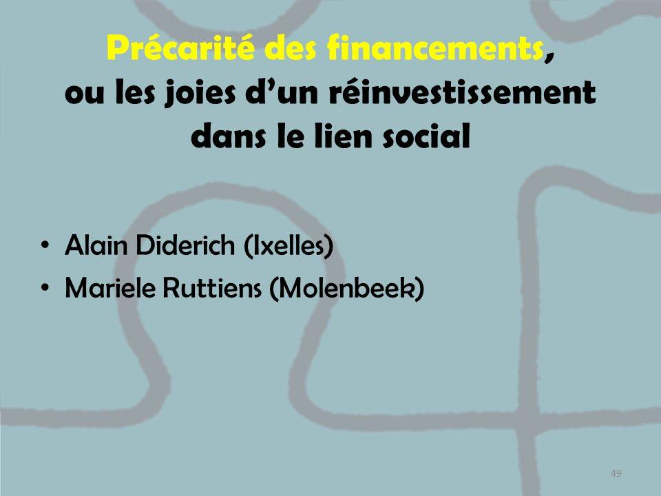 Précarité des financements, ou les joies dun réinvestissement dans le lien social Alain Diderich (Ixelles) Mariele Ruttiens (Molenbeek) 49