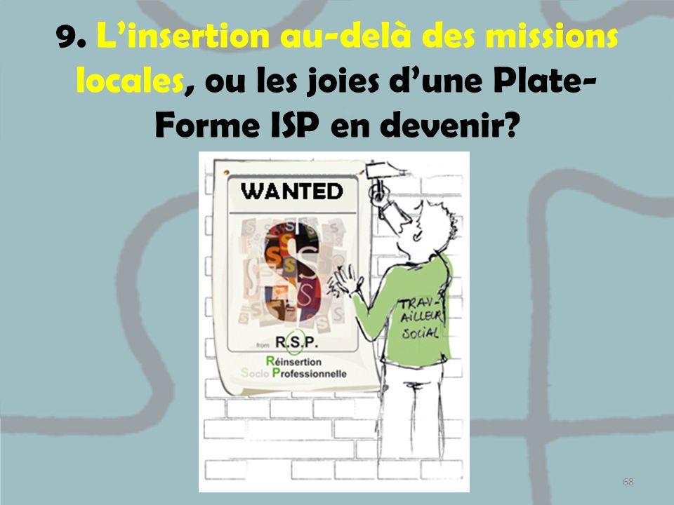 9. Linsertion au-delà des missions locales, ou les joies dune Plate- Forme ISP en devenir? 68