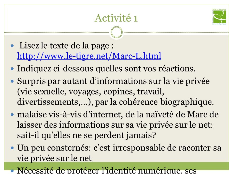 Activité 1 Lisez le texte de la page : http://www.le-tigre.net/Marc-L.html http://www.le-tigre.net/Marc-L.html Indiquez ci-dessous quelles sont vos ré