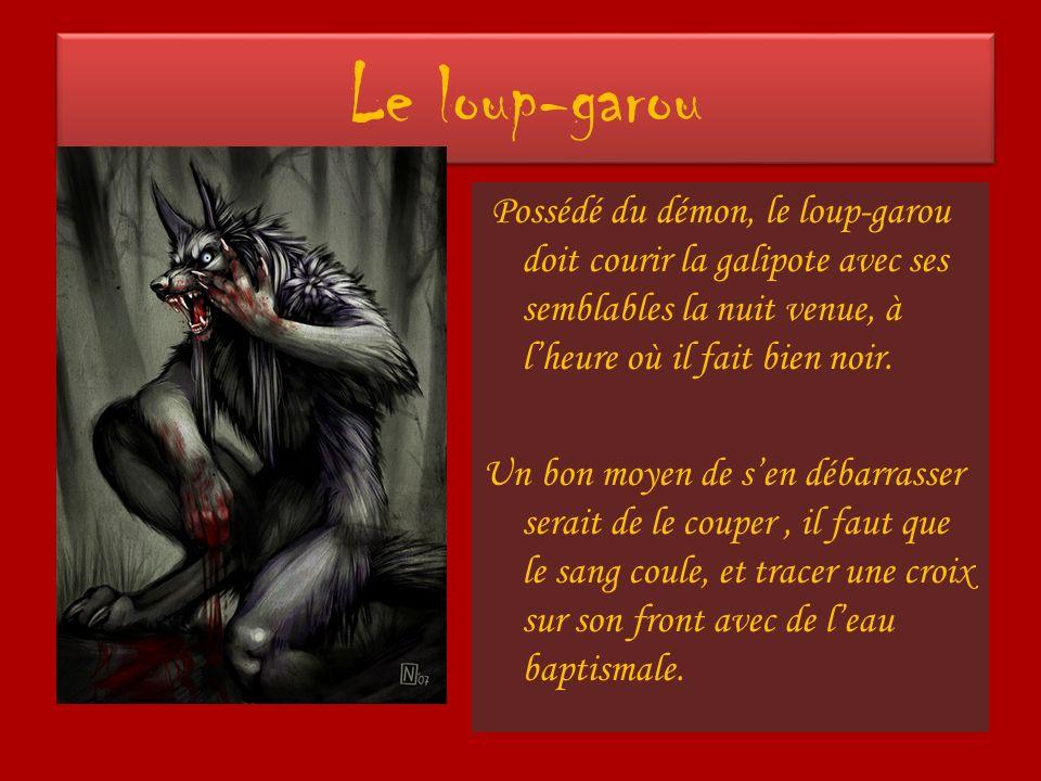 Le loup-garou Possédé du démon, le loup-garou doit courir la galipote avec ses semblables la nuit venue, à lheure où il fait bien noir. Un bon moyen d