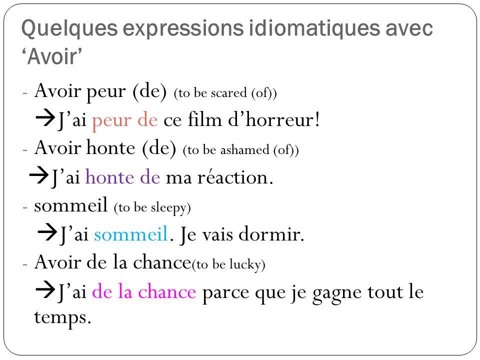 Quelques expressions thématiques avec Avoir - Avoir lair (to appear, to look) Jai lair heureux.