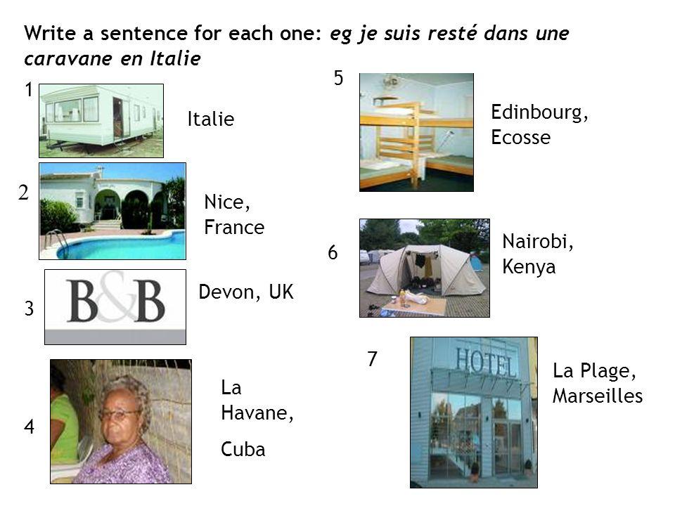 Italie Nice, France Devon, UK La Havane, Cuba Edinbourg, Ecosse Nairobi, Kenya La Plage, Marseilles Write a sentence for each one: eg je suis resté da