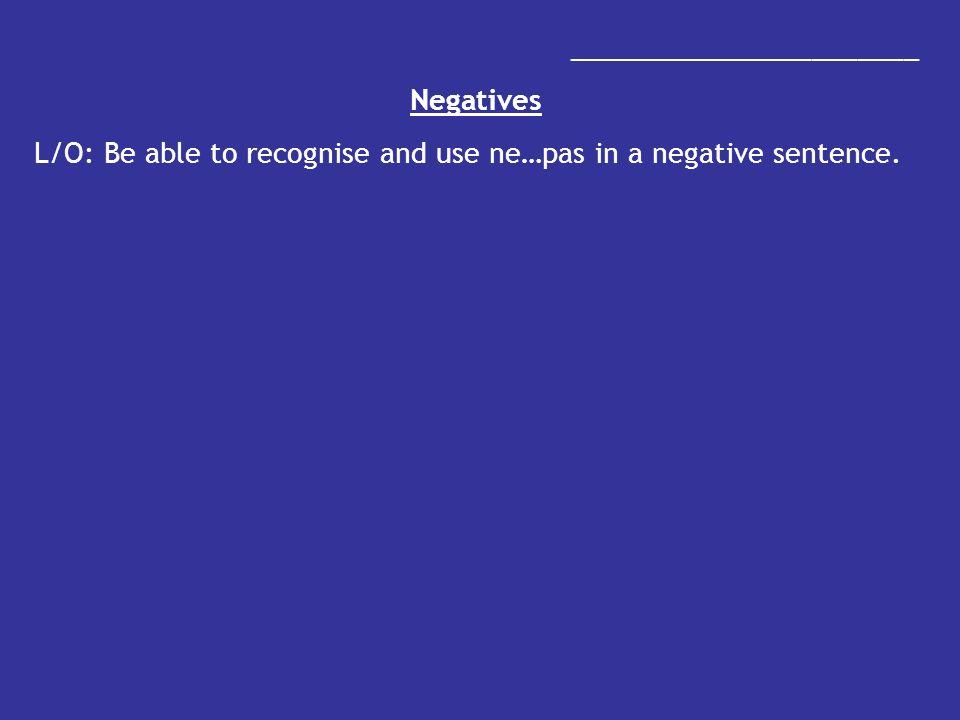 Non! Non et Non! Be able to use ne…pas in a sentence Recognise negatives in a sentence