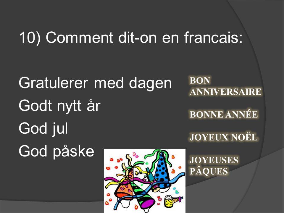 10) Comment dit-on en francais: Gratulerer med dagen Godt nytt år God jul God påske