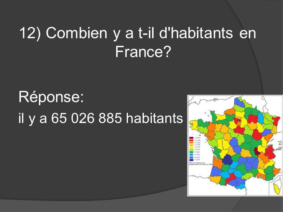 12) Combien y a t-il d'habitants en France? Réponse: il y a 65 026 885 habitants