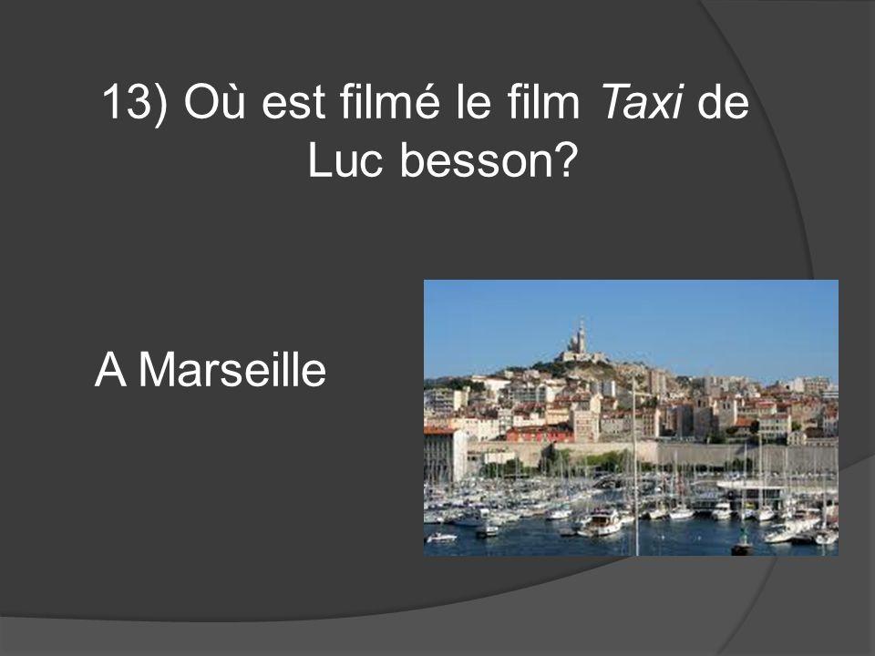13) Où est filmé le film Taxi de Luc besson? A Marseille