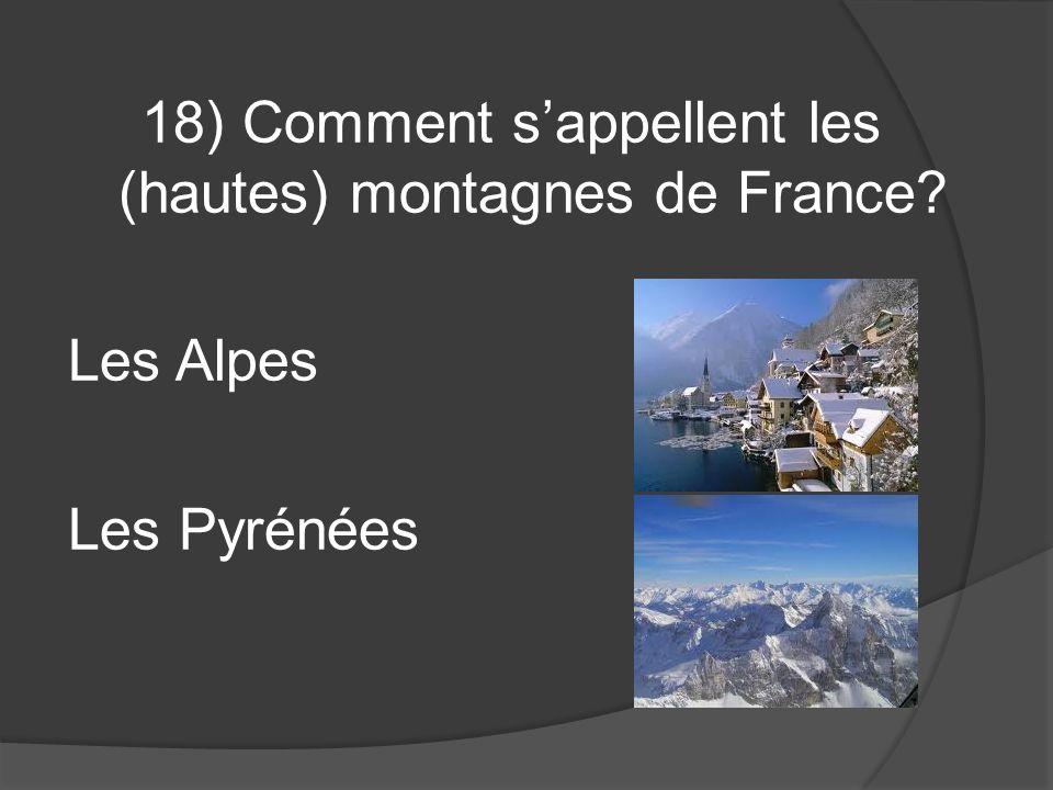 18) Comment sappellent les (hautes) montagnes de France? Les Alpes Les Pyrénées