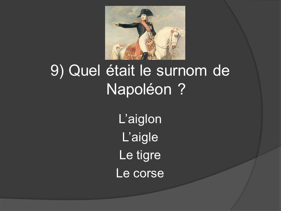 9) Quel était le surnom de Napoléon Laiglon Laigle Le tigre Le corse