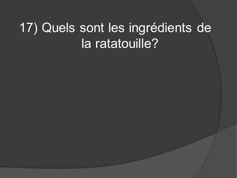 17) Quels sont les ingrédients de la ratatouille
