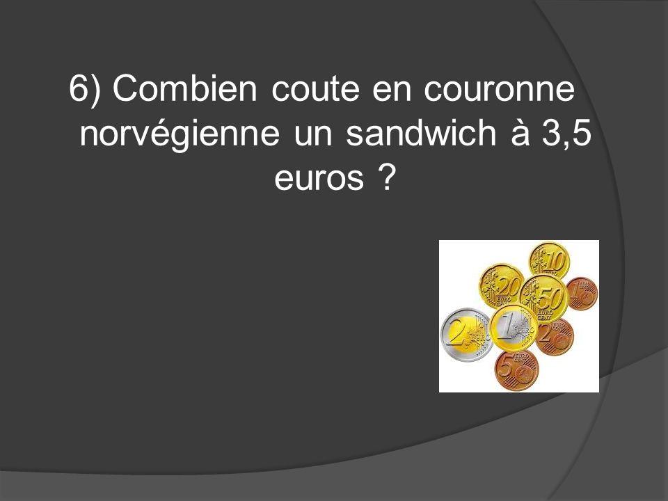6) Combien coute en couronne norvégienne un sandwich à 3,5 euros ?