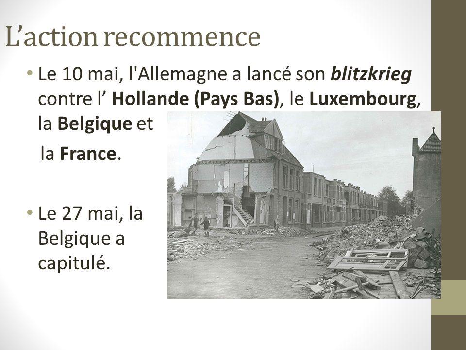 Laction recommence La « drôle de guerre » sest terminée sans avertissement en avril 1940.
