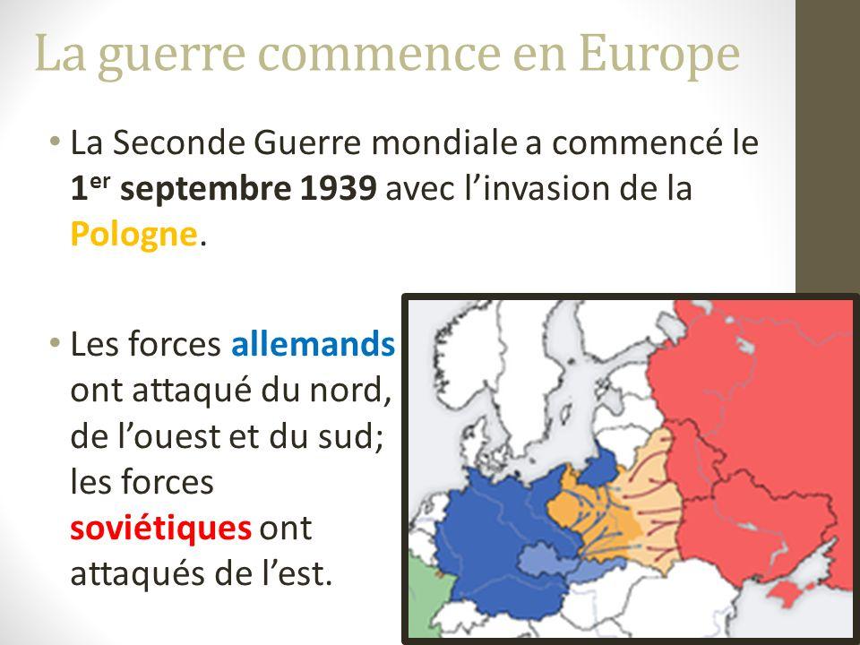 La guerre commence en Europe La Seconde Guerre mondiale a commencé le 1 er septembre 1939 avec linvasion de la Pologne.