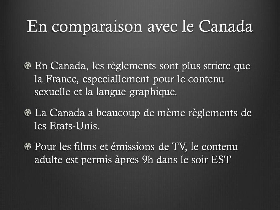 En comparaison avec le Canada En Canada, les règlements sont plus stricte que la France, especiallement pour le contenu sexuelle et la langue graphiqu