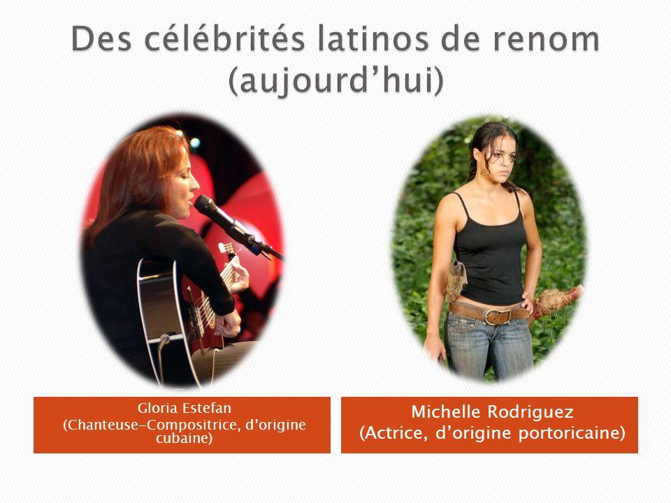 Gloria Estefan (Chanteuse-Compositrice, dorigine cubaine) Michelle Rodriguez (Actrice, dorigine portoricaine)