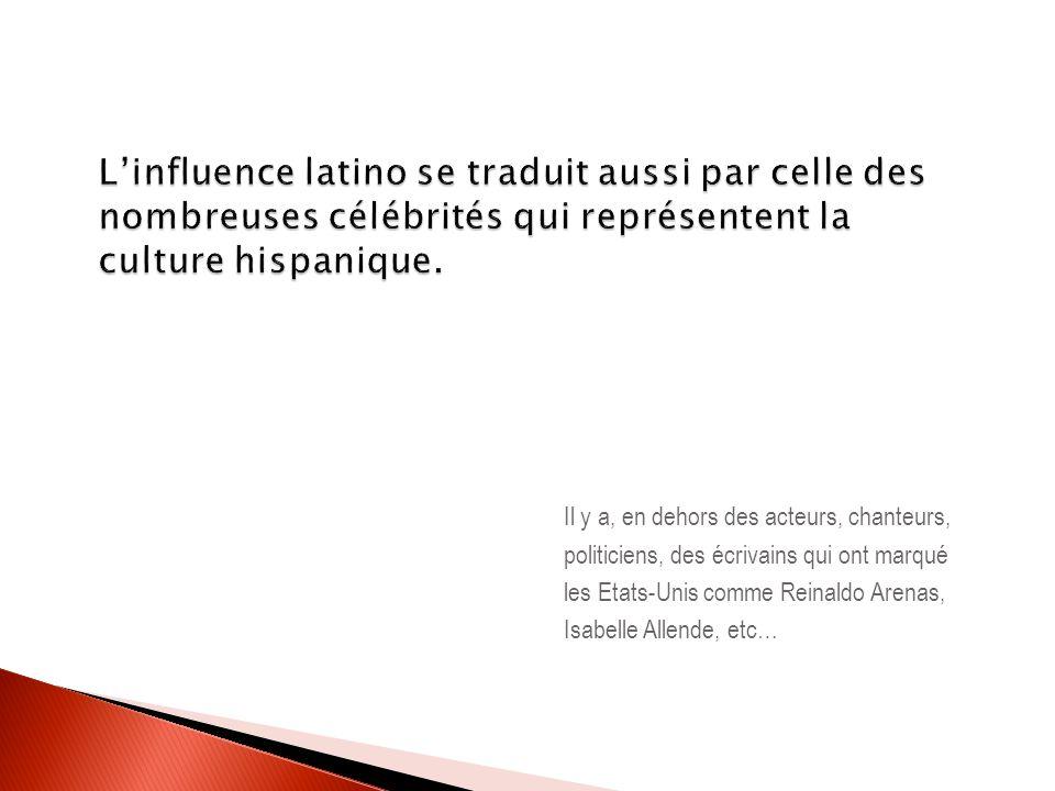 Linfluence latino se traduit aussi par celle des nombreuses célébrités qui représentent la culture hispanique. Il y a, en dehors des acteurs, chanteur