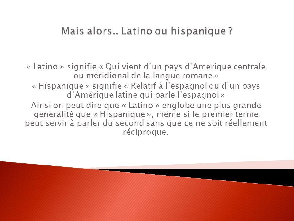 « Latino » signifie « Qui vient dun pays dAmérique centrale ou méridional de la langue romane » « Hispanique » signifie « Relatif à lespagnol ou dun p