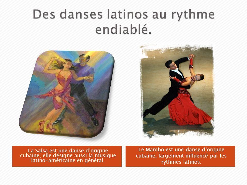 La Salsa est une danse dorigine cubaine, elle désigne aussi la musique latino-américaine en général. Le Mambo est une danse dorigine cubaine, largemen