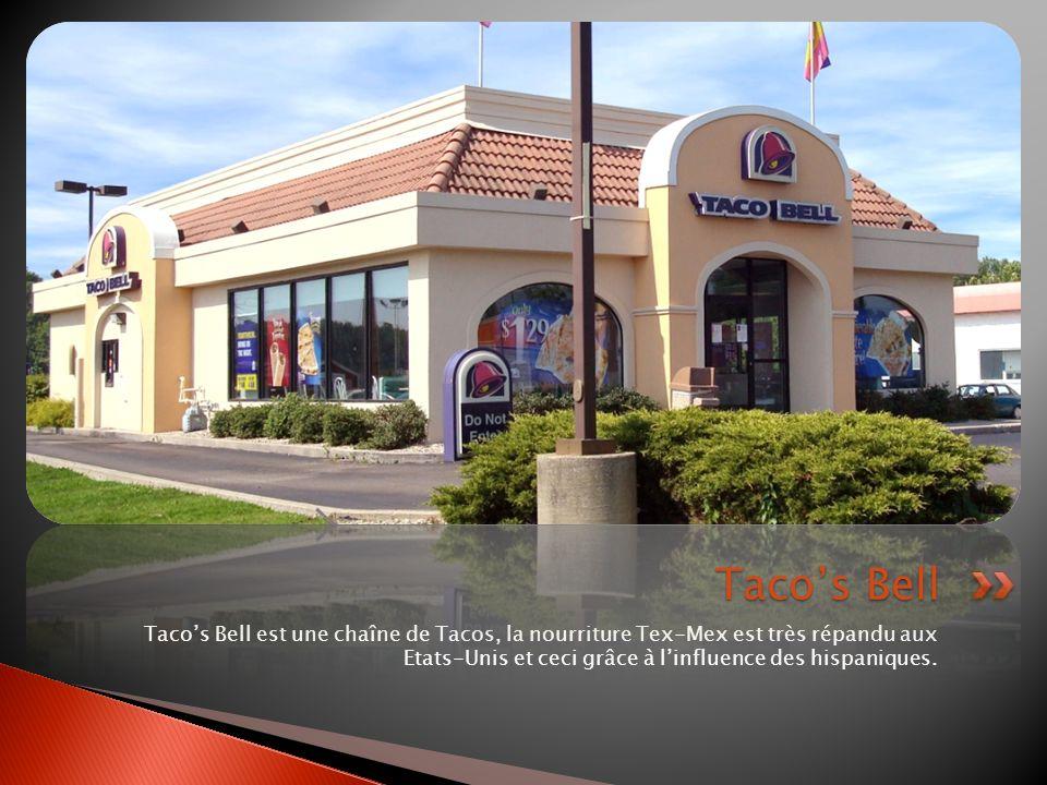 Tacos Bell est une chaîne de Tacos, la nourriture Tex-Mex est très répandu aux Etats-Unis et ceci grâce à linfluence des hispaniques. Tacos Bell