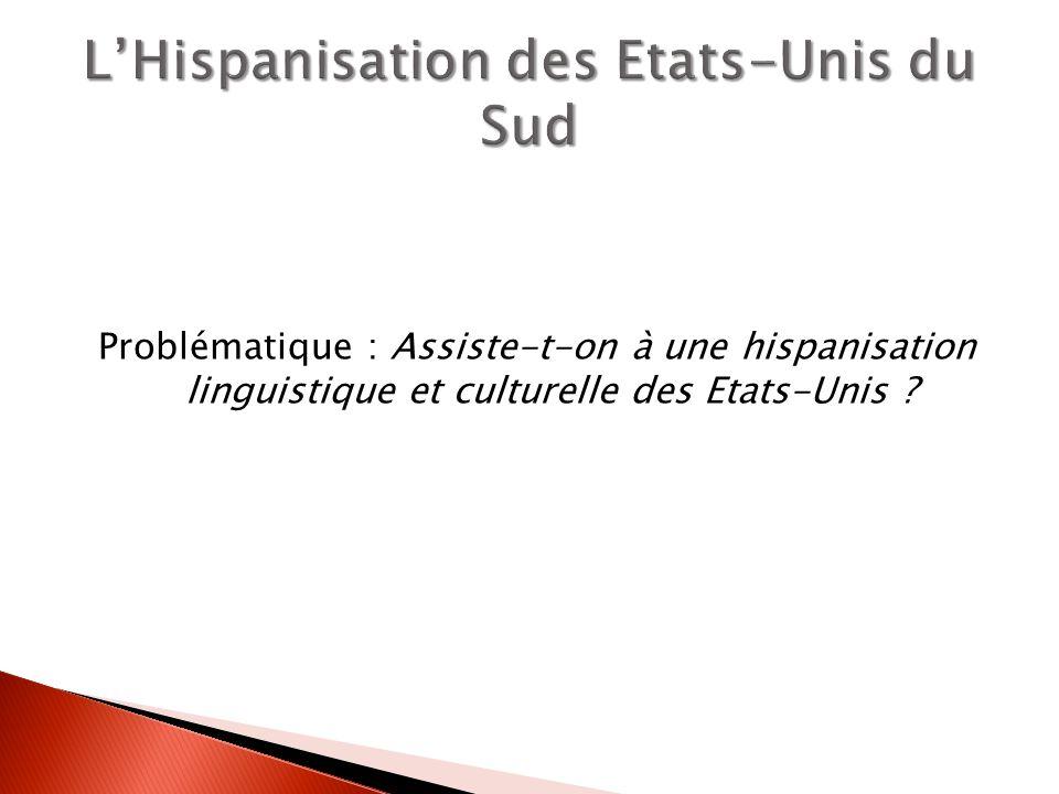 Problématique : Assiste-t-on à une hispanisation linguistique et culturelle des Etats-Unis ?