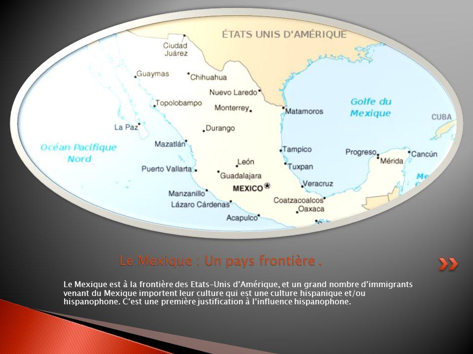 Le Mexique est à la frontière des Etats-Unis dAmérique, et un grand nombre dimmigrants venant du Mexique importent leur culture qui est une culture hi