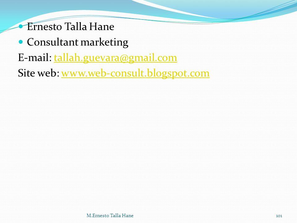 Ernesto Talla Hane Consultant marketing E-mail: tallah.guevara@gmail.comtallah.guevara@gmail.com Site web: www.web-consult.blogspot.comwww.web-consult